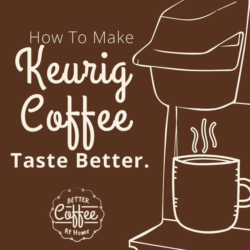 How To Make Keurig Coffee Taste Better Better Coffee At Home