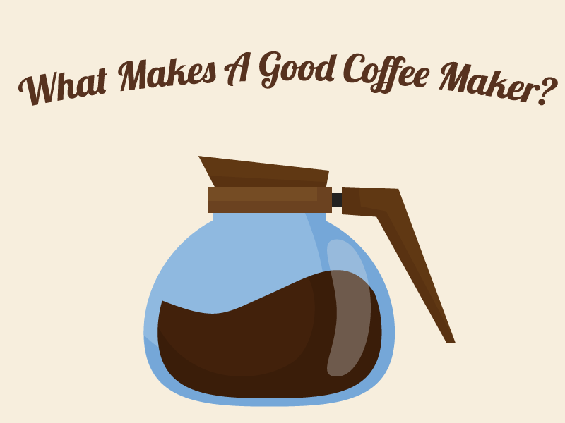 What Makes A Good Coffee Maker Better Coffee At Home
